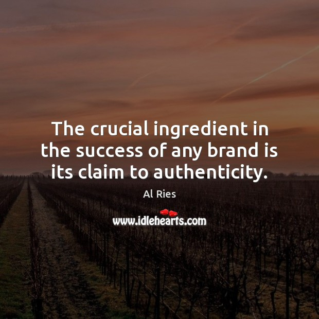Image, The crucial ingredient in the success of any brand is its claim to authenticity.