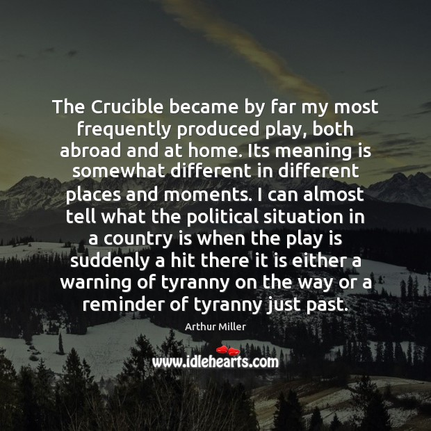 Image, The Crucible became by far my most frequently produced play, both abroad