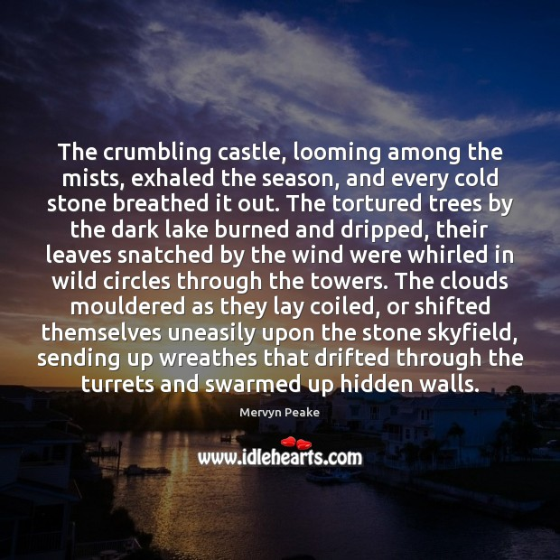 The crumbling castle, looming among the mists, exhaled the season, and every Mervyn Peake Picture Quote