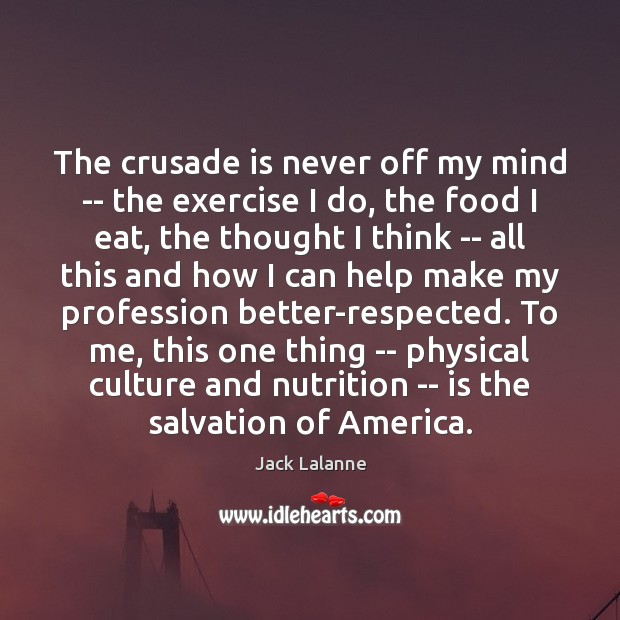 The crusade is never off my mind — the exercise I do, Image