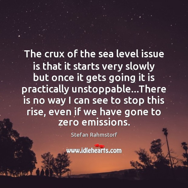 The crux of the sea level issue is that it starts very Unstoppable Quotes Image