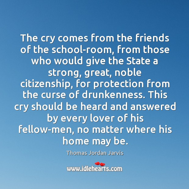 The cry comes from the friends of the school-room, from those who would give the Thomas Jordan Jarvis Picture Quote