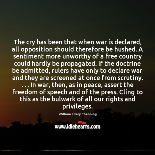 The cry has been that when war is declared, all opposition should Freedom of Speech Quotes Image