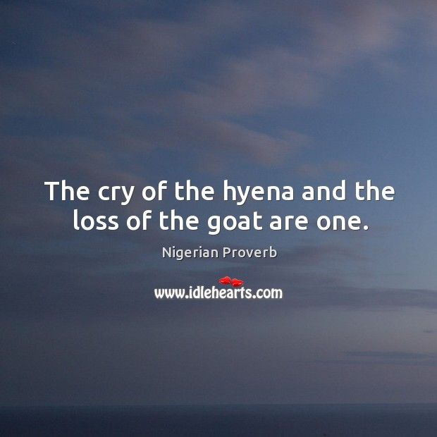 Image, The cry of the hyena and the loss of the goat are one.