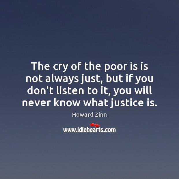 Image, The cry of the poor is is not always just, but if