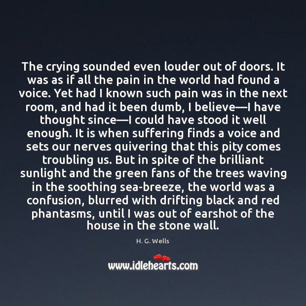 The crying sounded even louder out of doors. It was as if Image