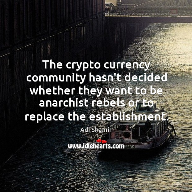 The crypto currency community hasn't decided whether they want to be anarchist Image