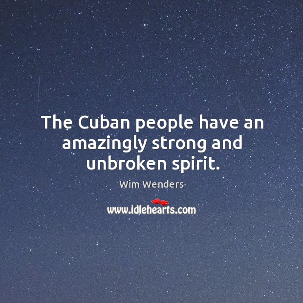 The cuban people have an amazingly strong and unbroken spirit. Image
