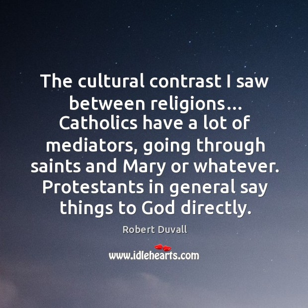 The cultural contrast I saw between religions… catholics have a lot of mediators Image