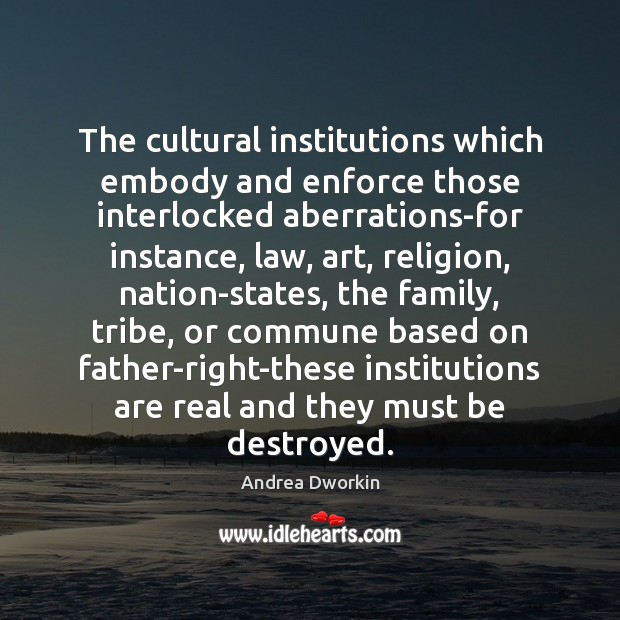Image, The cultural institutions which embody and enforce those interlocked aberrations-for instance, law,