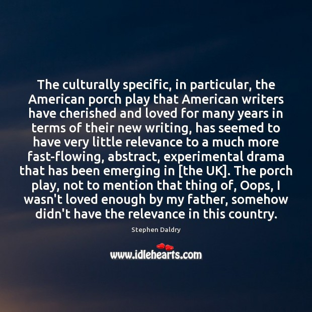 Image, The culturally specific, in particular, the American porch play that American writers