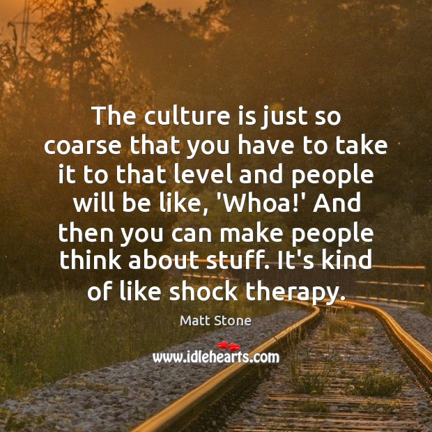 The culture is just so coarse that you have to take it Image
