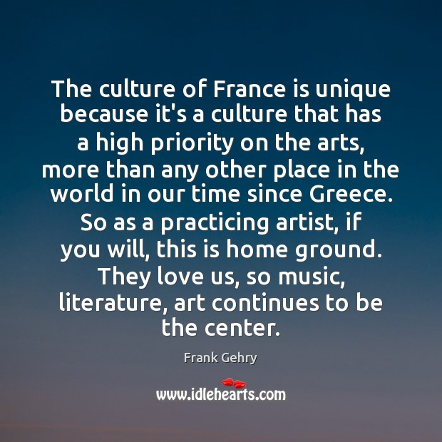 The culture of France is unique because it's a culture that has Frank Gehry Picture Quote