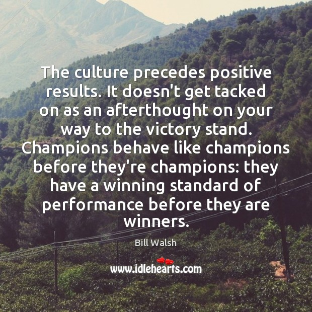 Image, The culture precedes positive results. It doesn't get tacked on as an