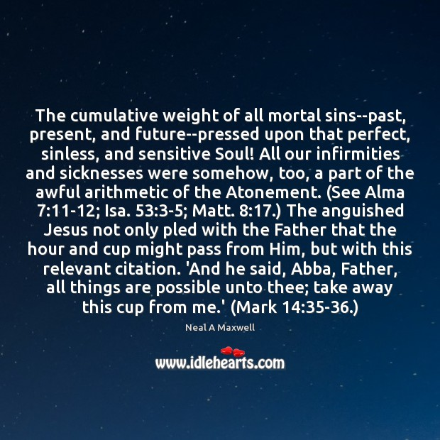 The cumulative weight of all mortal sins–past, present, and future–pressed upon that Image