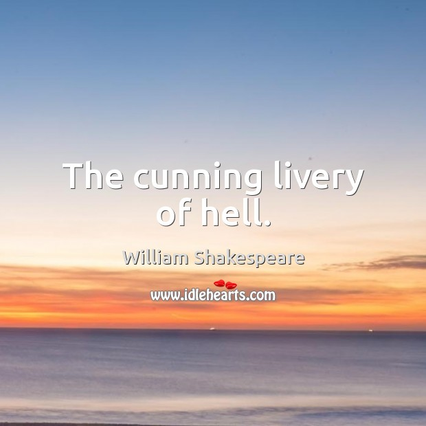 The cunning livery of hell. Image