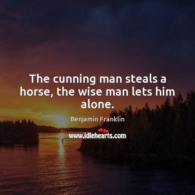 The cunning man steals a horse, the wise man lets him alone. Image