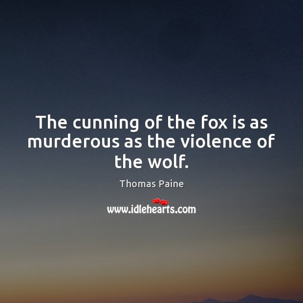Image, The cunning of the fox is as murderous as the violence of the wolf.
