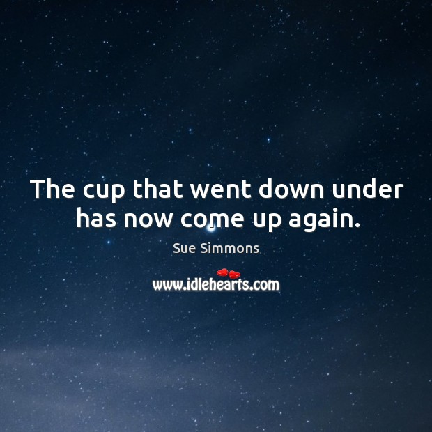 The cup that went down under has now come up again. Image