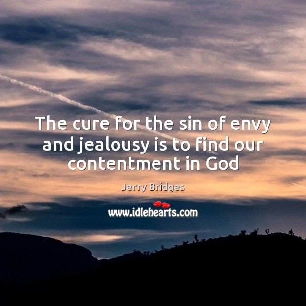 The cure for the sin of envy and jealousy is to find our contentment in God Jealousy Quotes Image