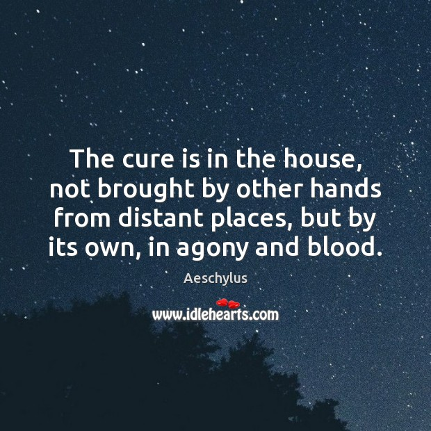The cure is in the house, not brought by other hands from Image