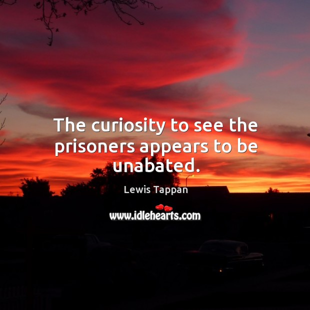 The curiosity to see the prisoners appears to be unabated. Image