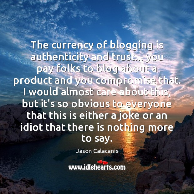 The currency of blogging is authenticity and trust… you pay folks to Image