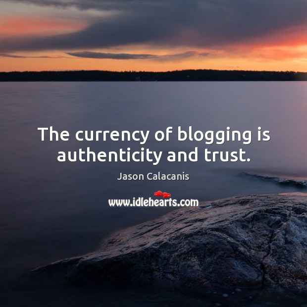 Image, The currency of blogging is authenticity and trust.