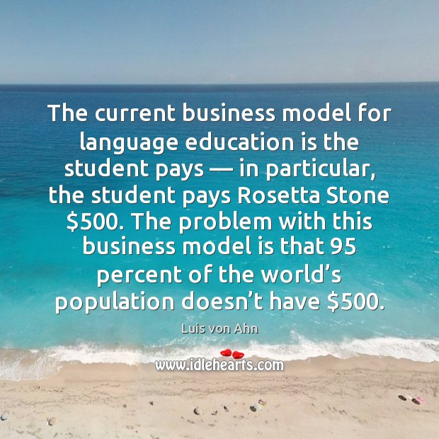 The current business model for language education is the student pays — in Education Quotes Image
