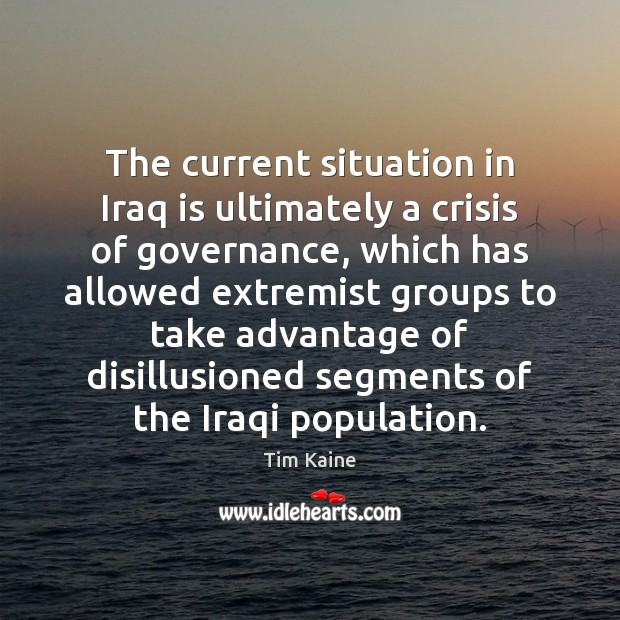 The current situation in Iraq is ultimately a crisis of governance, which Image