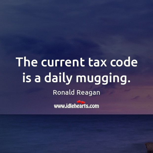 Image, The current tax code is a daily mugging.