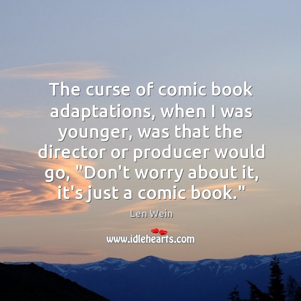 The curse of comic book adaptations, when I was younger, was that Image