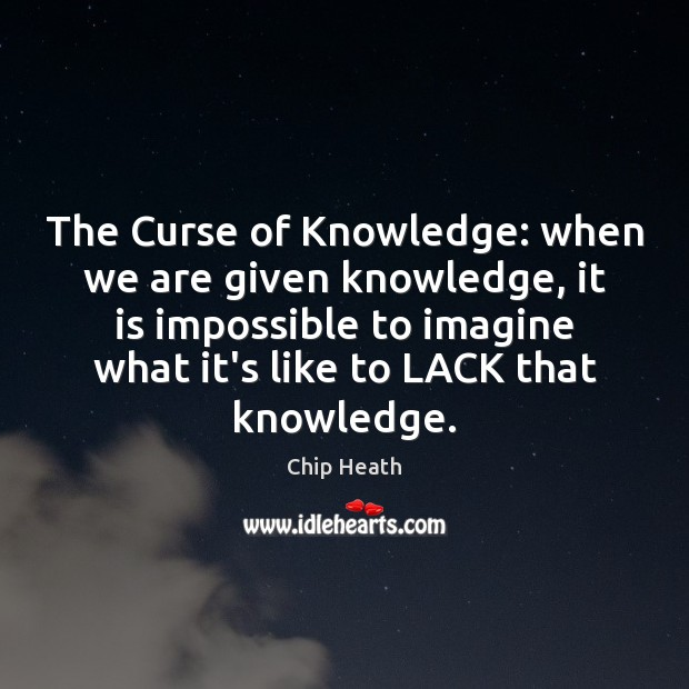 Image, The Curse of Knowledge: when we are given knowledge, it is impossible