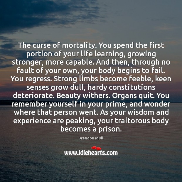 Image about The curse of mortality. You spend the first portion of your life