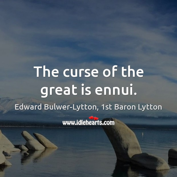 Image, The curse of the great is ennui.