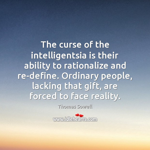 The curse of the intelligentsia is their ability to rationalize and re-define. Thomas Sowell Picture Quote