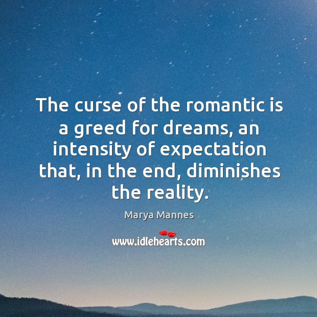 Image, The curse of the romantic is a greed for dreams, an intensity of expectation that, in the end, diminishes the reality.