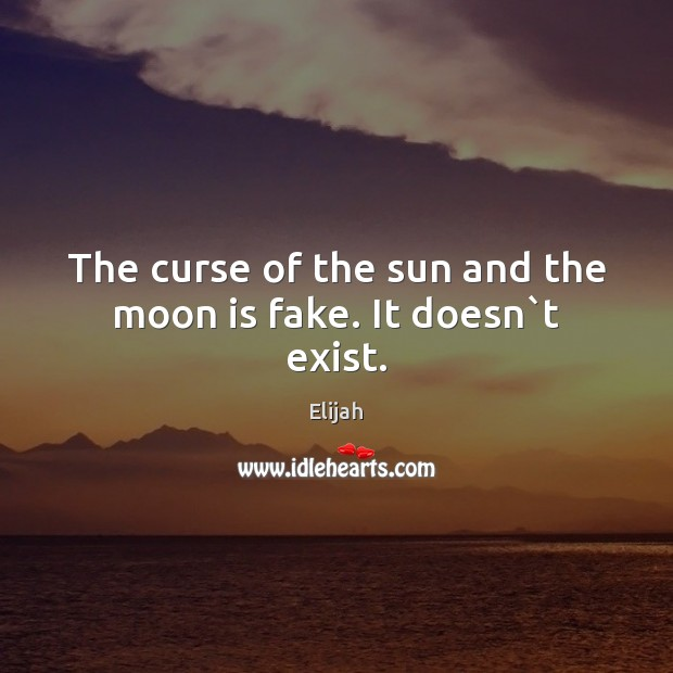 The curse of the sun and the moon is fake. It doesn`t exist. Image