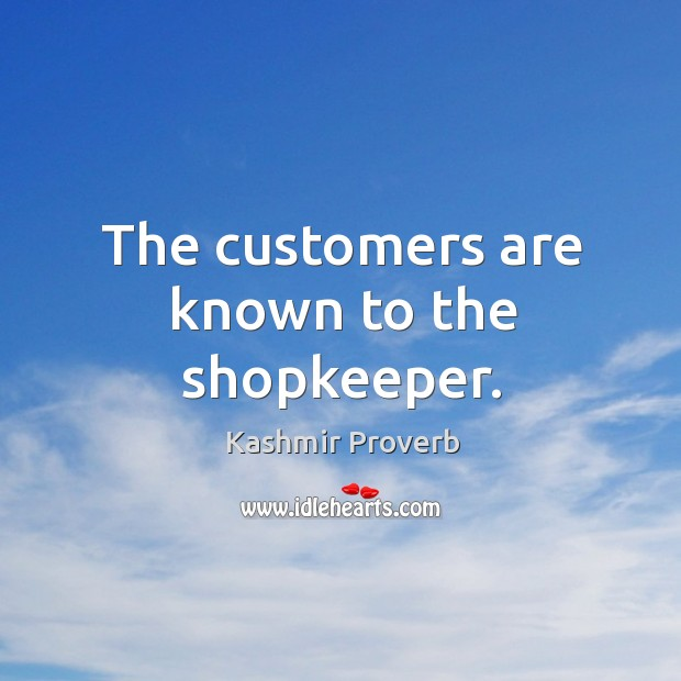 The customers are known to the shopkeeper. Kashmir Proverbs Image