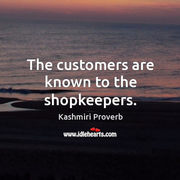 The customers are known to the shopkeepers. Kashmiri Proverbs Image