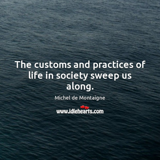 Image, The customs and practices of life in society sweep us along.