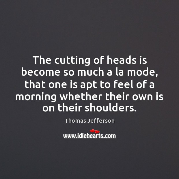 The cutting of heads is become so much a la mode, that Image