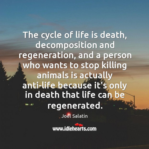 The cycle of life is death, decomposition and regeneration, and a person Joel Salatin Picture Quote