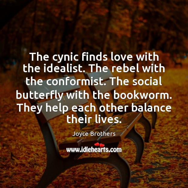 The cynic finds love with the idealist. The rebel with the conformist. Joyce Brothers Picture Quote