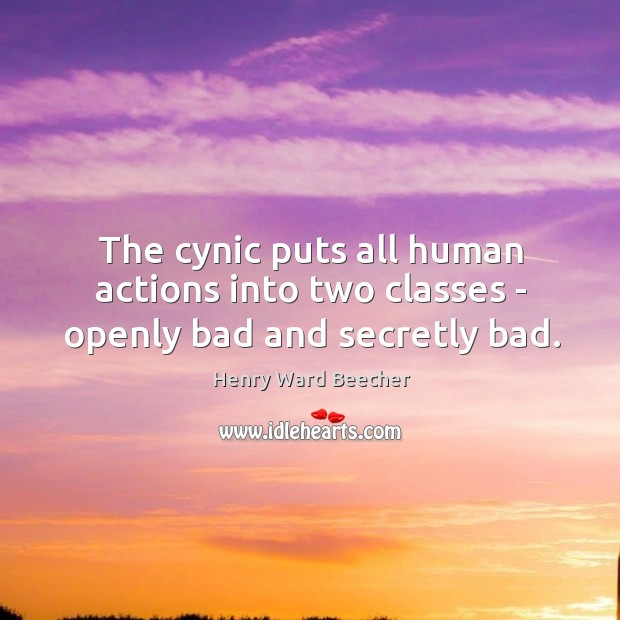 Image, The cynic puts all human actions into two classes – openly bad and secretly bad.