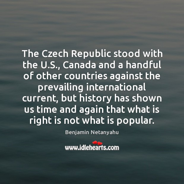 The Czech Republic stood with the U.S., Canada and a handful Benjamin Netanyahu Picture Quote