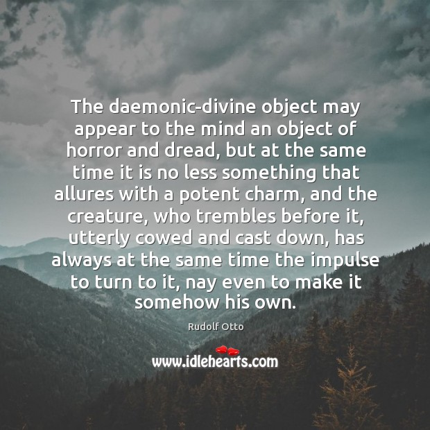 The daemonic-divine object may appear to the mind an object of horror Image