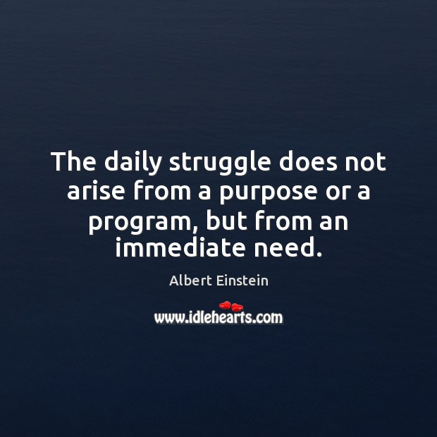 Image, The daily struggle does not arise from a purpose or a program, but from an immediate need.