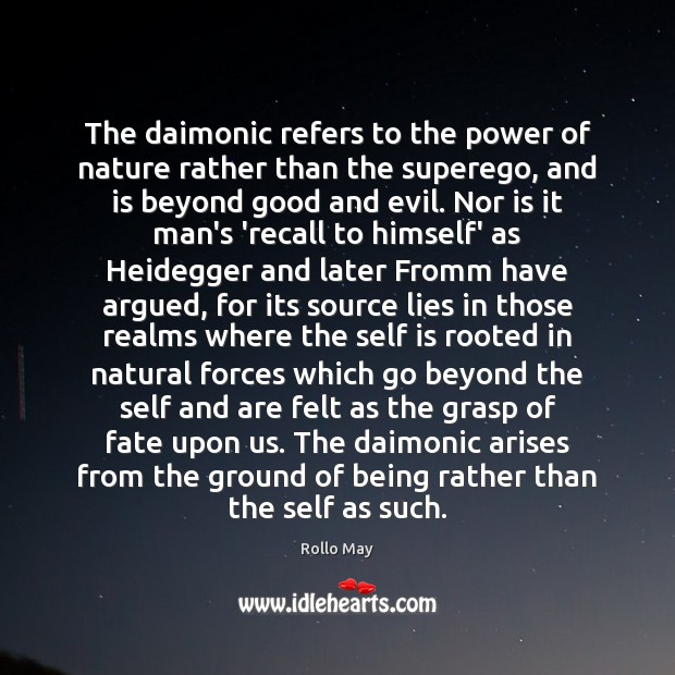 The daimonic refers to the power of nature rather than the superego, Rollo May Picture Quote