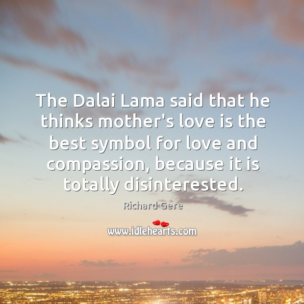 The Dalai Lama said that he thinks mother's love is the best Image